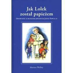 Jak Lolek został papieżem. Opowieść o Błogosławionym Janie Pawle II