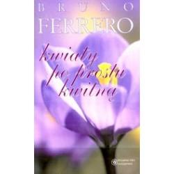 Kwiaty po prostu kwitną - Bruno Ferrero