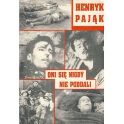 Oni się nigdy nie poddali - Henryk Pająk