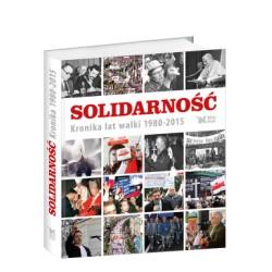Solidarność. Kronika lat walki 1980 - 2015
