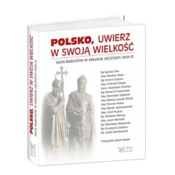 Polsko. Uwierz w swoją wielkość. Głos biskupów w sprawie ojczyzny 2010 - 2015.