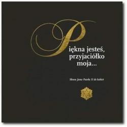 Piękna jesteś przyjaciółko moja...Słowa Jana Pawła II do kobiet
