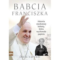 Babcia Franciszka. Historia niezłomnej kobiety, która wychowała papieża.