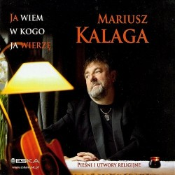 Ja wiem, w kogo ja wierzę - Mariusz Kalaga