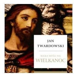 Kilka myśli na Wielkanoc - ks. Jan Twardowski