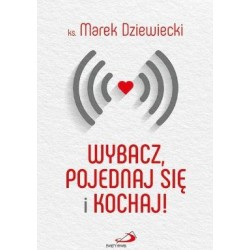 Wybacz, pojednaj się i kochaj! - ks. Marek Dziewiecki