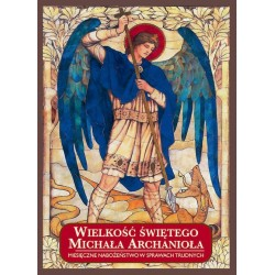 Wielkość świętego Michała Archanioła. Miesięczne nabożeństwo w sprawach trudnych