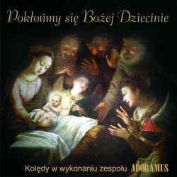 Pokłońmy się Bożej Dziecinie - Adoramus