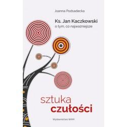Sztuka czułości. Ks. Jan Kaczkowski o tym, co najważniejsze (okładka twarda)