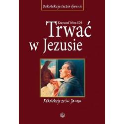 Trwać w Jezusie - rekolekcje ze św. Janem