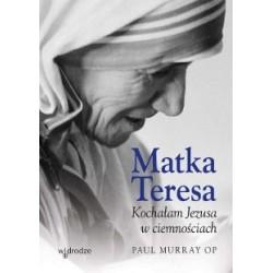 Matka Teresa - kochałam Jezusa w ciemnościach