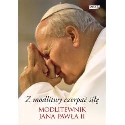 Z modlitwy czerpać siłę - modlitewnik Jana Pawła II