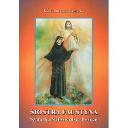 Siostra Faustyna - Szafarka Miłosierdzia Bożego