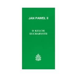 O kulcie Eucharystii - Jan Paweł II